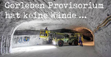 Gorleben Provisosium hat keine Wände