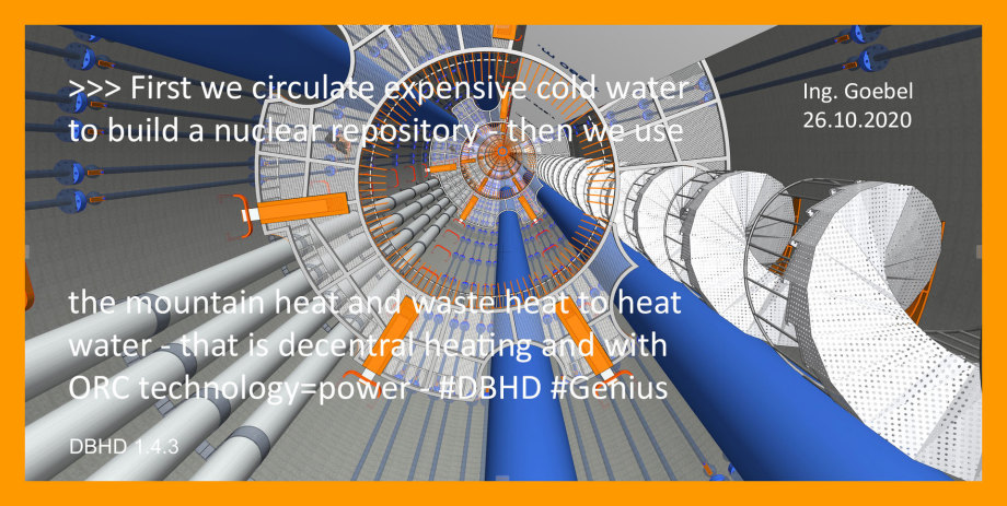 >>> DBHD starts as a nuclear repository - later becomes a heater and power machine - it is peace project - and a way to survive as mankind - #DBHD #Genius #Plan #Implementation #Now - Liebe Physik-Thermodynamiker Calculate it ....    Da kommen ca. 18 MW W