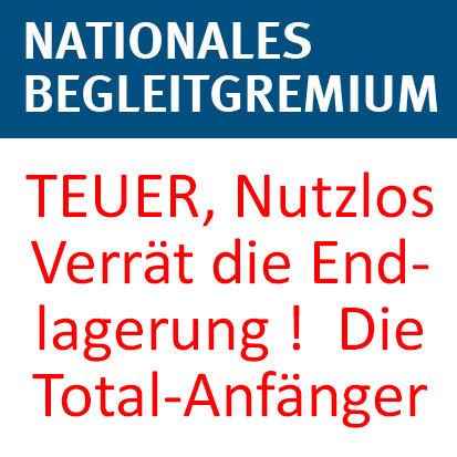 Nationales Begleitgremium Endlager - TEUER, Nutzlos. Verrät die Endlagerung ! - Die Total-Anfänger